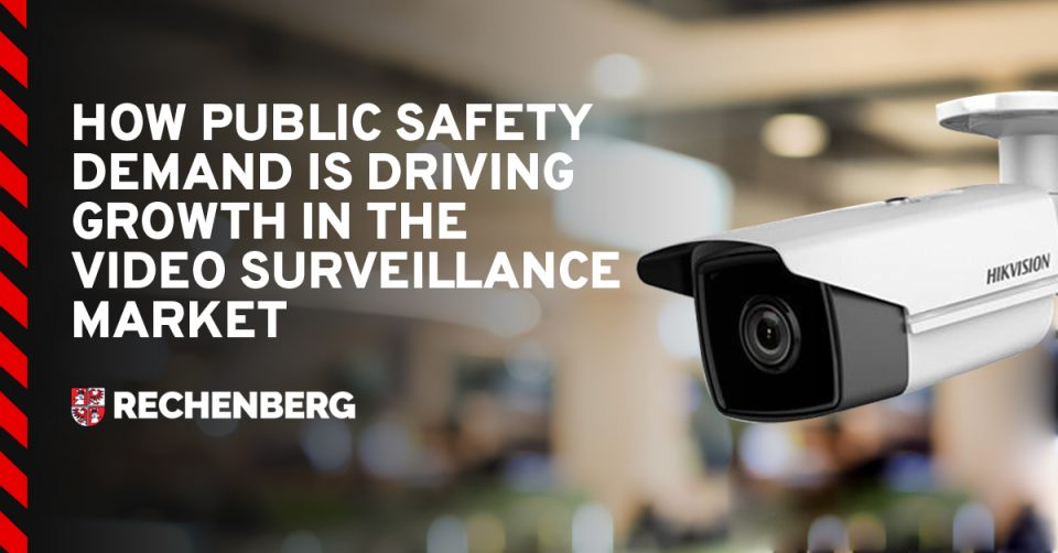 How Public Safety Demand Is Driving Growth in the Video Surveillance Market